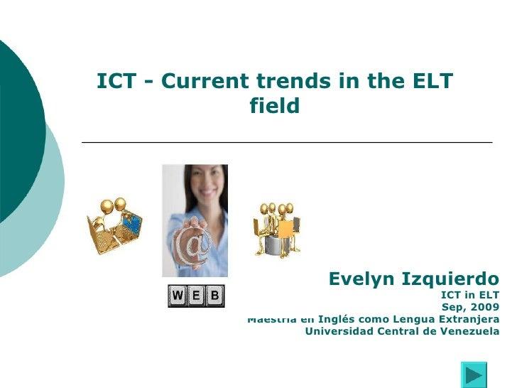 Evelyn Izquierdo ICT in ELT Sep, 2009 Maestría en Inglés como Lengua Extranjera Universidad Central de Venezuela ICT - Cur...