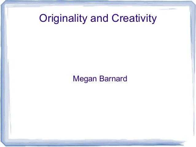 Originality and Creativity       Megan Barnard