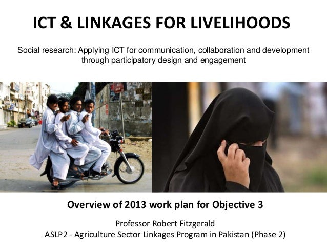 ICT & LINKAGES FOR LIVELIHOODSOverview of 2013 work plan for Objective 3Social research: Applying ICT for communication, c...