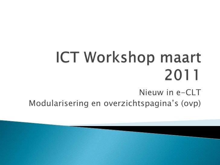 ICT Workshop maart 2011<br />Nieuw in e-CLT<br />Modularisering en overzichtspagina's (ovp)<br />