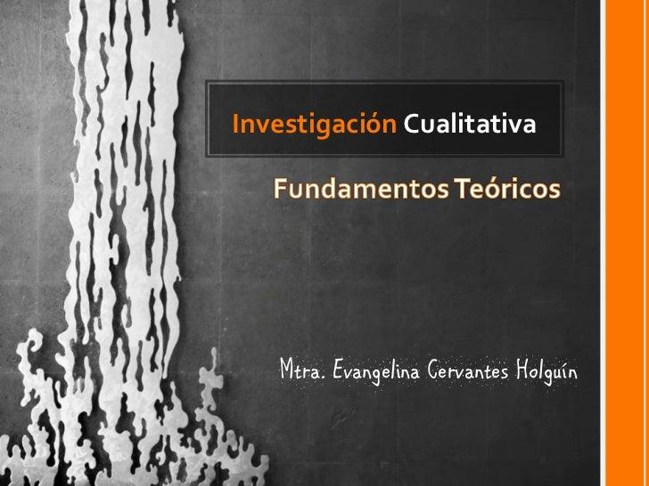 Investigación Cualitativa        Mtra. Evangelina Cervantes Holguín