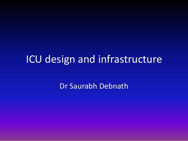 ICU design and infrastructure Dr Saurabh Debnath