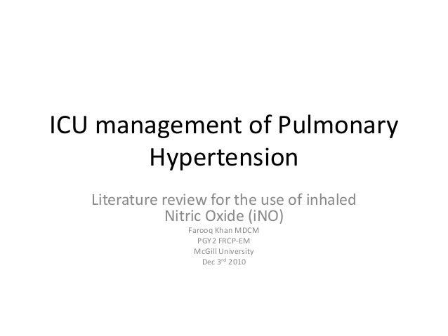 ICU management of Pulmonary Hypertension Literature review for the use of inhaled Nitric Oxide (iNO) Farooq Khan MDCM PGY2...