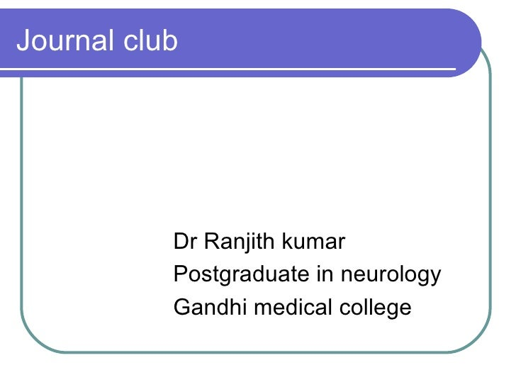 Journal club <ul><li>Dr Ranjith kumar </li></ul><ul><li>Postgraduate in neurology </li></ul><ul><li>Gandhi medical college...