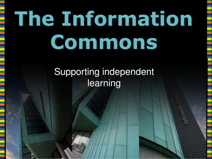 The Information Commons<br />Supporting independent learning<br />