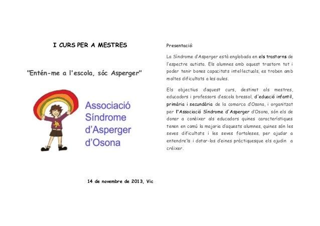 I CURS PER A MESTRES  Presentació: La Síndrome d'Asperger està englobada en els trastorns de l'espectre autista. Els alumn...