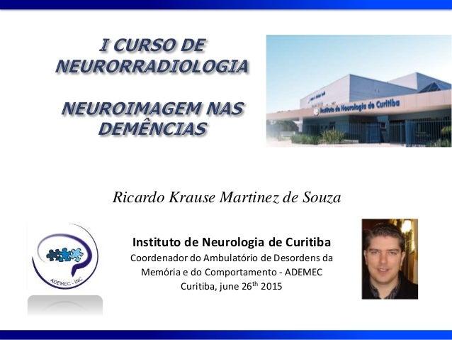 Instituto de Neurologia de Curitiba Coordenador do Ambulatório de Desordens da Memória e do Comportamento - ADEMEC Curitib...