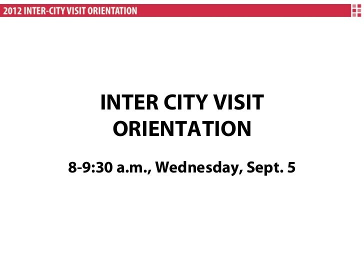INTER CITY VISIT     ORIENTATION8-9:30 a.m., Wednesday, Sept. 5