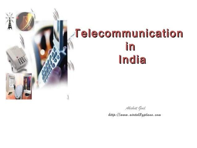 Telecommunication in India  Akshat Goel http://www.airtel3gplans.com