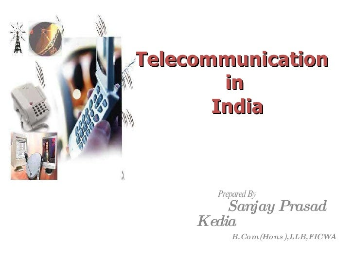Telecommunication  in  India Prepared By   Sanjay Prasad Kedia   B.Com(Hons),LLB,FICWA