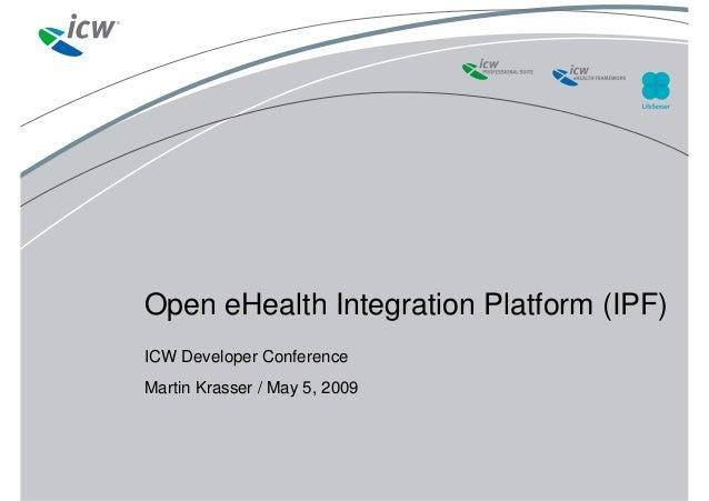 Open eHealth Integration Platform (IPF) ICW Developer Conference Martin Krasser / May 5, 2009