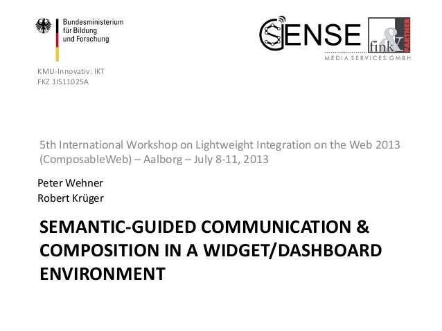 SEMANTIC-GUIDED COMMUNICATION & COMPOSITION IN A WIDGET/DASHBOARD ENVIRONMENT 5th International Workshop on Lightweight In...