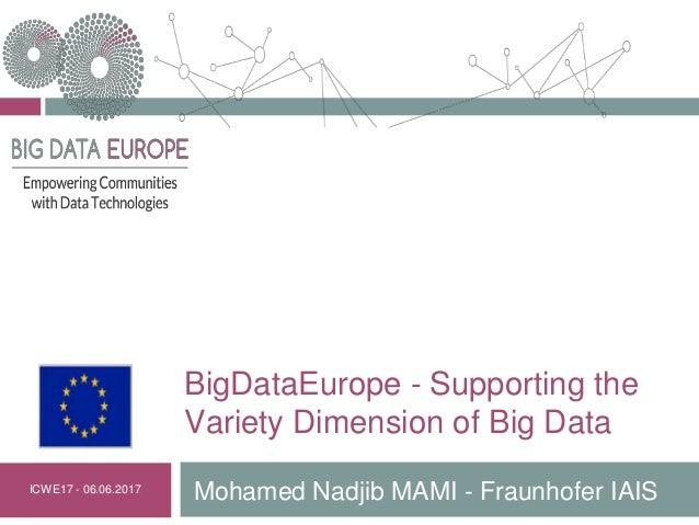 BigDataEurope - Supporting the Variety Dimension of Big Data Mohamed Nadjib MAMI - Fraunhofer IAISICWE17 - 06.06.2017