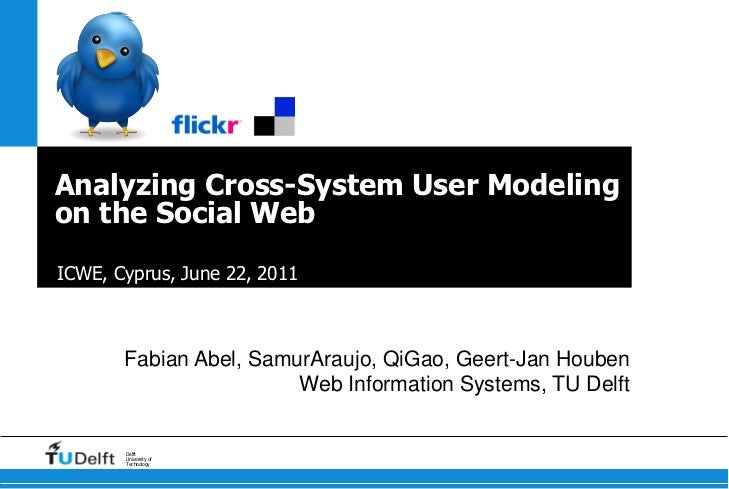 Analyzing Cross-System User Modeling on the Social Web<br />ICWE, Cyprus, June 22, 2011<br />Fabian Abel, SamurAraujo, QiG...