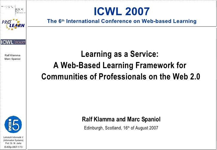 Learning as a Service:  A Web-Based Learning Framework for  Communities of Professionals on the Web 2.0 Ralf Klamma and Ma...