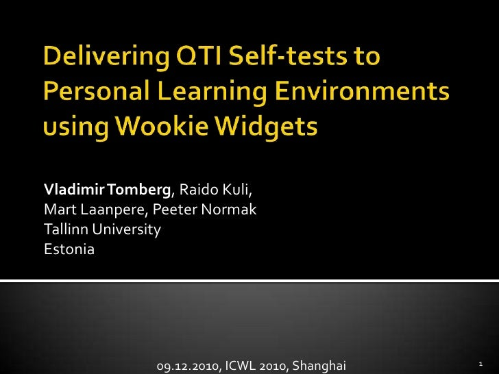 Delivering QTI Self-tests to Personal Learning Environments using Wookie Widgets<br />Vladimir Tomberg, Raido Kuli, Mart L...