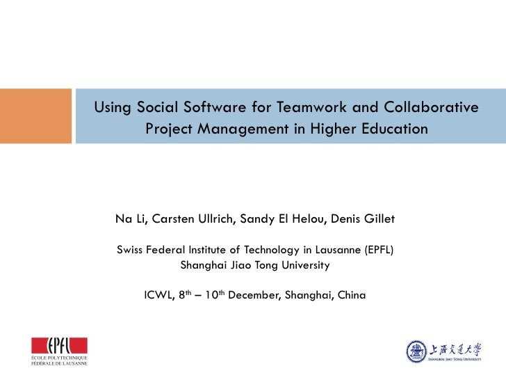 Using Social Software for Teamwork and Collaborative       Project Management in Higher Education  Na Li, Carsten Ullrich,...