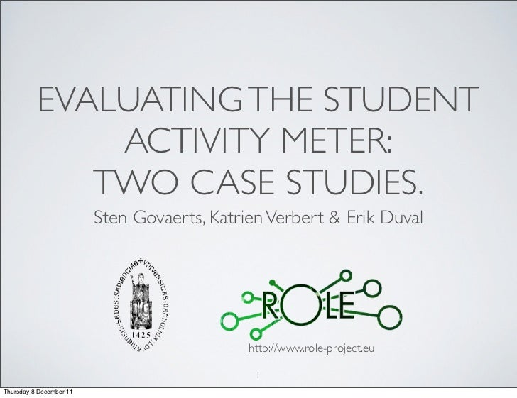 EVALUATING THE STUDENT              ACTIVITY METER:             TWO CASE STUDIES.                         Sten Govaerts, K...