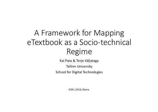AFrameworkforMapping eTextbook asaSocio-technical Regime KaiPata &Terje Väljataga TallinnUniversity SchoolforD...