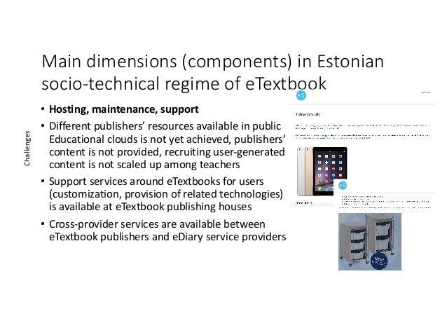 Maindimensions(components)inEstonian socio-technicalregimeofeTextbook • Hosting,maintenance,support • Different...