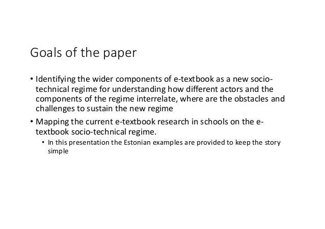 Goalsofthepaper • Identifyingthewidercomponentsofe-textbookasanewsocio- technicalregimeforunderstandinghow...