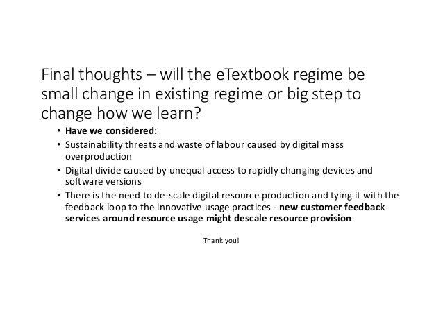 Finalthoughts– willtheeTextbook regimebe smallchangeinexistingregimeorbigstepto changehowwelearn? • Have...