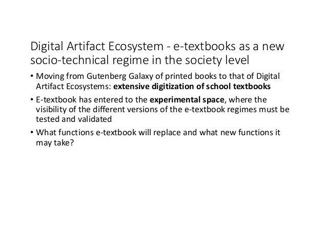 DigitalArtifactEcosystem- e-textbooksasanew socio-technicalregimeinthesocietylevel • MovingfromGutenbergGal...