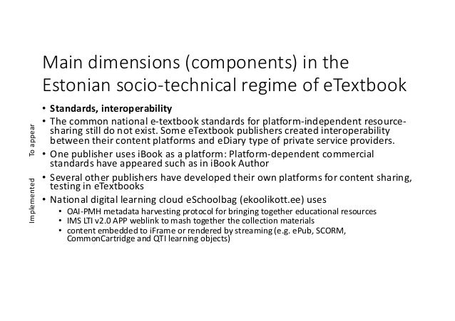Maindimensions(components)inthe Estoniansocio-technicalregimeofeTextbook • Standards,interoperability • Thecomm...