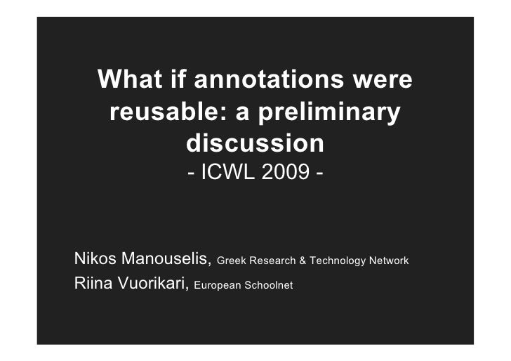 What if annotations were    reusable: a preliminary           discussion                  - ICWL 2009 -   Nikos Manouselis...