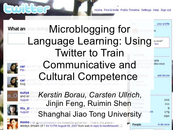 Microblogging for Language Learning: Using Twitter to Train Communicative and Cultural Competence   Kerstin Borau, Carsten...