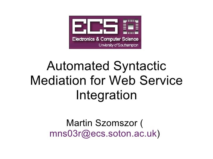Automated Syntactic Mediation for Web Service Integration Martin Szomszor ( [email_address] )