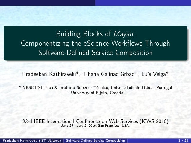 Building Blocks of Mayan: Componentizing the eScience Workflows Through Software-Defined Service Composition Pradeeban Kathi...
