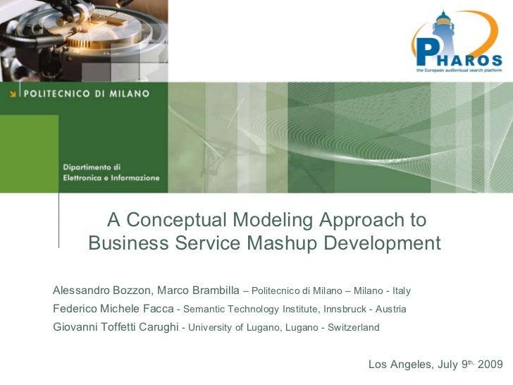 A Conceptual Modeling Approach to Business Service Mashup Development  Alessandro Bozzon, Marco Brambilla  – Politecnico d...