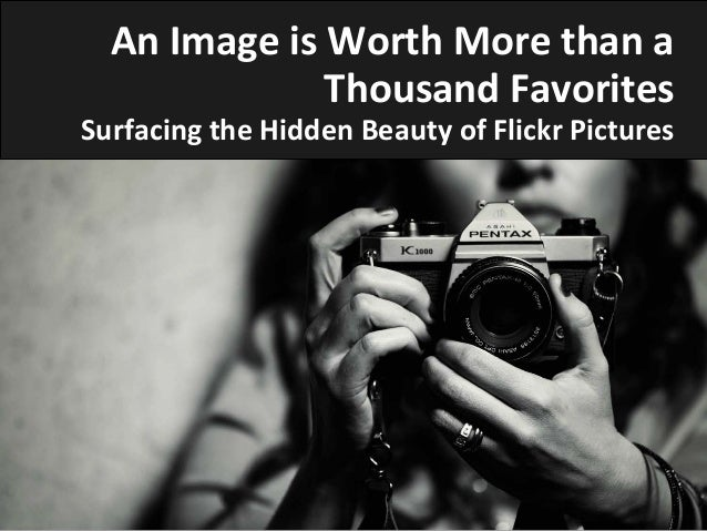 An  Image  is  Worth  More  than  a   Thousand  Favorites   Surfacing  the  Hidden  Beauty  of ...