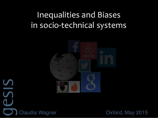 Claudia Wagner Oxford, May 2015 Inequalities and Biases in socio-technical systems