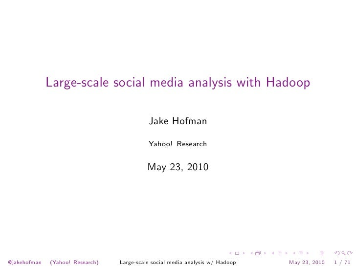 Large-scale social media analysis with Hadoop                                              Jake Hofman                    ...