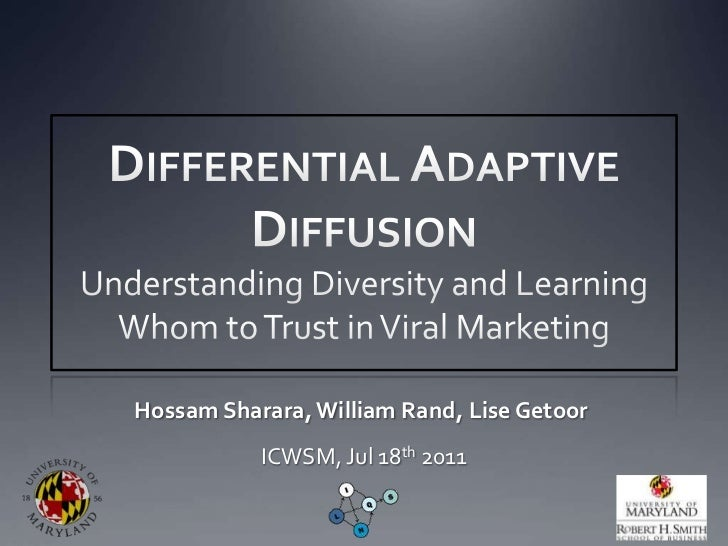 Differential Adaptive DiffusionUnderstanding Diversity and Learning Whom to Trust in Viral Marketing<br />Hossam Sharara, ...