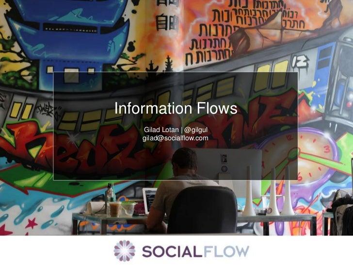 Information Flows<br />Gilad Lotan | @gilgul<br />gilad@socialflow.com<br />