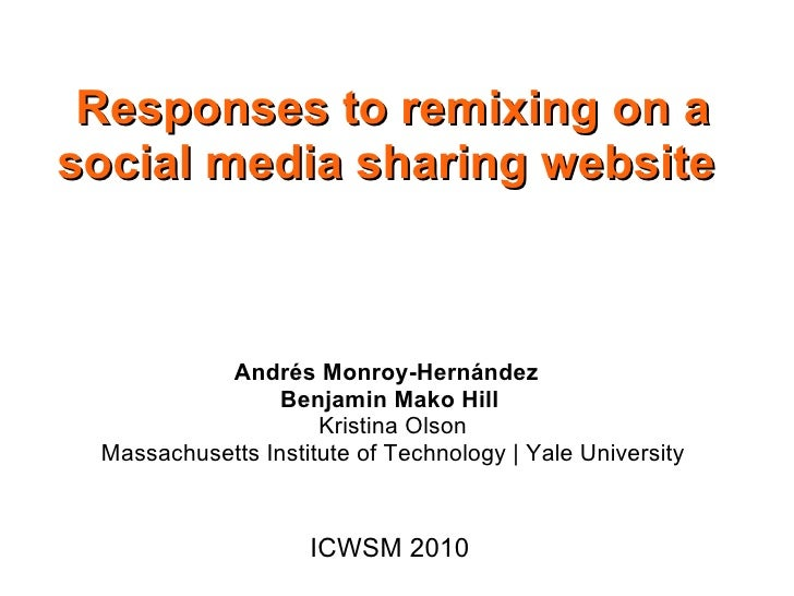 Responses to remixing on a social media sharing website               Andrés Monroy-Hernández                    Benjamin ...