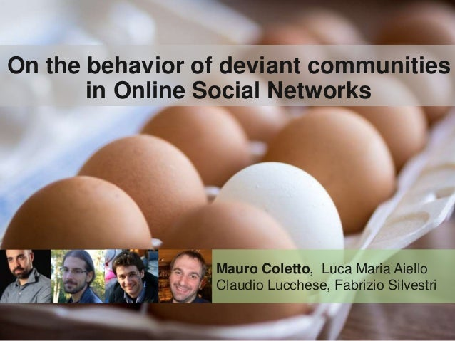 On the behavior of deviant communities in Online Social Networks Mauro Coletto, Luca Maria Aiello Claudio Lucchese, Fabriz...