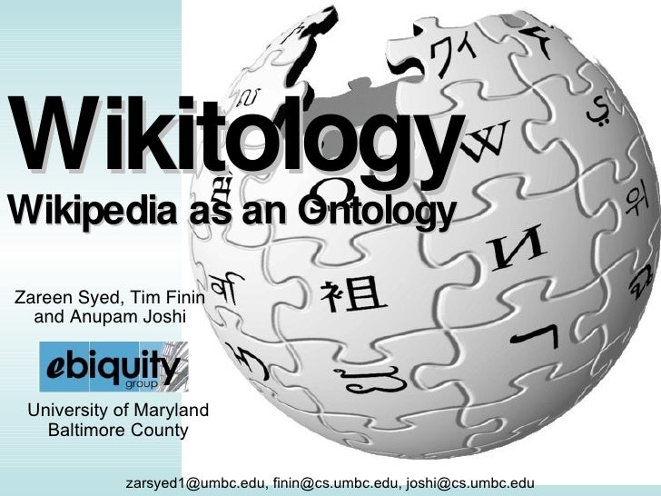 Wikitology Wikipedia as an Ontology Zareen Syed, Tim Finin and Anupam Joshi zarsyed1@umbc.edu, finin@cs.umbc.edu, joshi@cs...