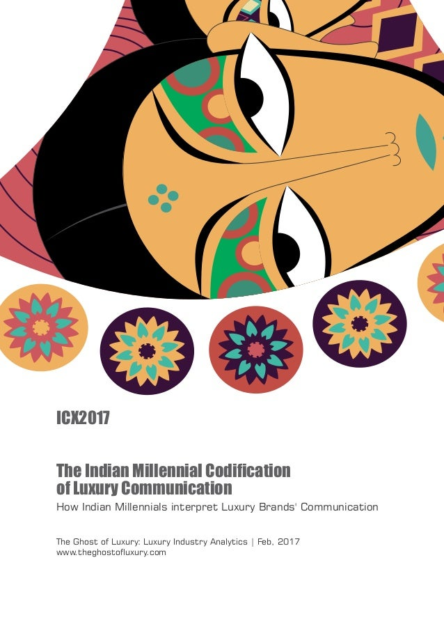 The Indian Millennial Codification of Luxury Communication ICX2017 How Indian Millennials interpret Luxury Brands' Communic...