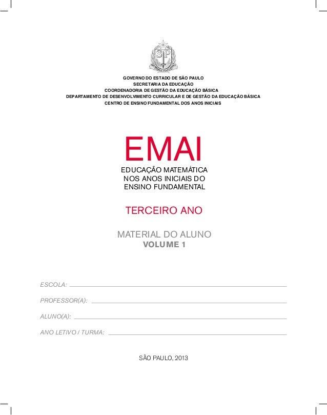 EMAIEDUCAÇÃO MATEMÁTICA NOS ANOS INICIAIS DO ENSINO FUNDAMENTAL TERCEIRO ANO MATERIAL DO ALUNO VOLUME 1 São Paulo, 2013 ES...