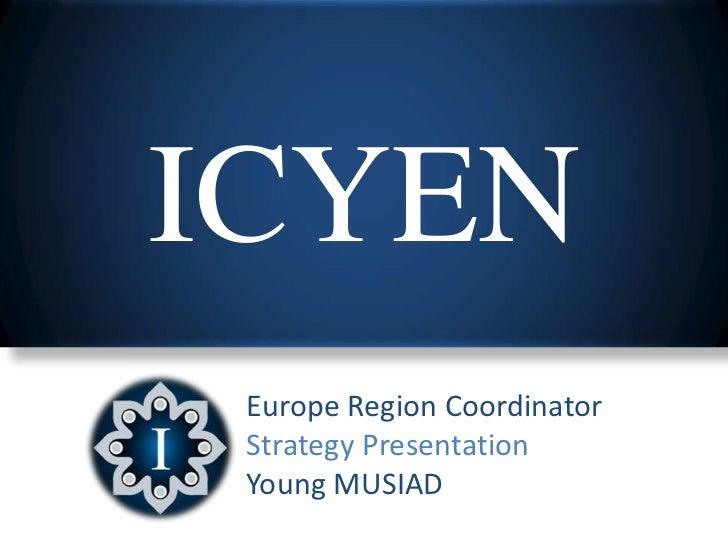 ICYEN Europe Region Coordinator Strategy Presentation Young MUSIAD