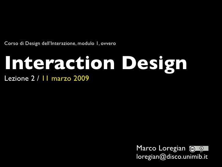 Corso di Design dell'Interazione, modulo 1, ovvero    Interaction Design Lezione 2 / 11 marzo 2009                        ...