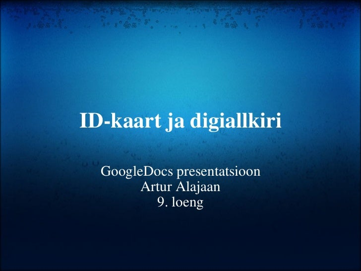 ID-kaart ja digiallkiri GoogleDocs presentatsioon Artur Alajaan 9. loeng
