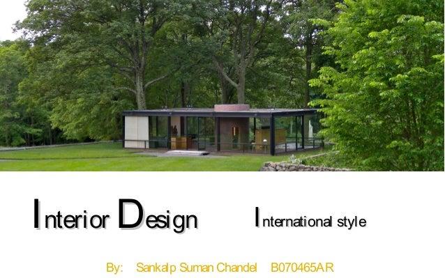 I nterior Design                 I nternational style       By:   Sankalp Suman Chandel   B070465AR