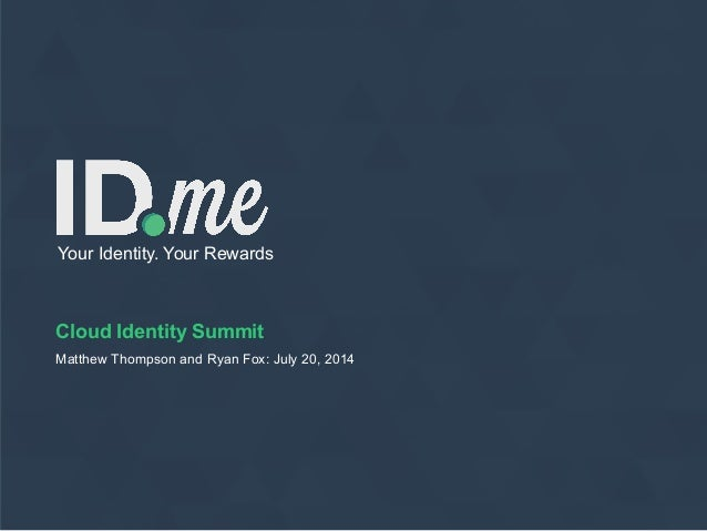 Cloud Identity Summit Matthew Thompson and Ryan Fox: July 20, 2014 Your Identity. Your Rewards