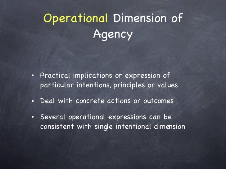 Operational  Dimension of Agency <ul><li>Practical implications or expression of particular intentions, principles or valu...