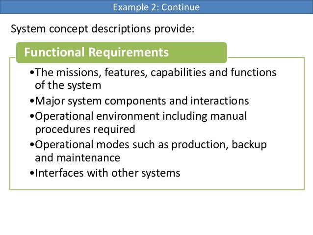 System concept descriptions provide:Example 2: Continue•The missions, features, capabilities and functionsof the system•Ma...